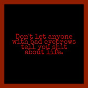 Brow game is on! . . . . . . . . . . #quotes #quote #quotestoliveby #quoteoftheday #motivationalquotes #motivation #lifequotes #lovequotes #loves  #black #red #blood #feelings #efforts #mutual #like #dislike #notmine #eyebrows #clozetteID #picsart #squaready #skincare #skincarequotes #makeup #makeupmeme #makeupmemes #skincarememe #makeupquotes